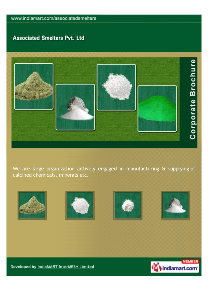 We are large organization actively engaged in manufacturing & supplying ofcalcined chemicals, minerals etc.