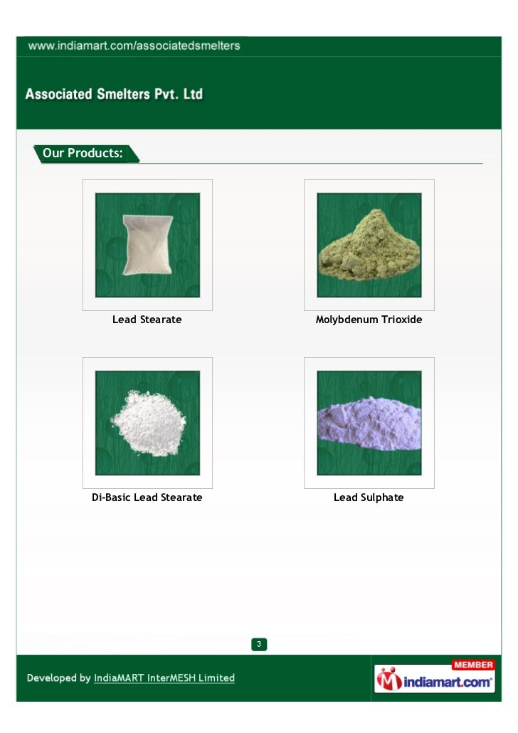 Our Products:           Lead Stearate        Molybdenum Trioxide       Di-Basic Lead Stearate      Lead Sulphate