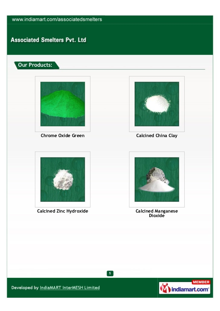 Our Products:        Chrome Oxide Green       Calcined China Clay       Calcined Zinc Hydroxide   Calcined Manganese      ...