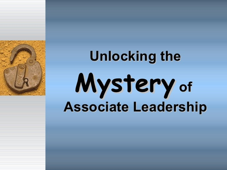 Unlocking the  Mystery  of  Associate Leadership