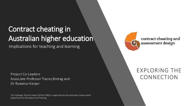 Contract cheating in Australian higher education Project Co-Leaders Associate Professor Tracey Bretag and Dr Rowena Harper...