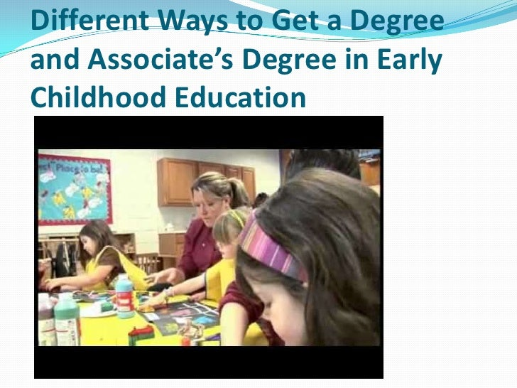Different Ways to Get a Degreeand Associate's Degree in EarlyChildhood Education
