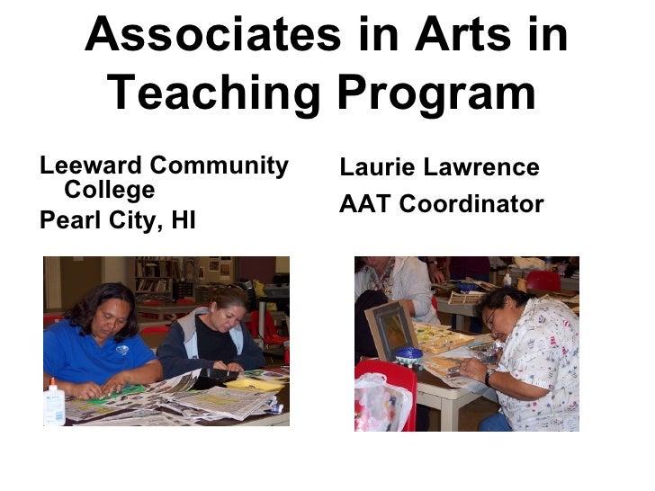 Associates in Arts in Teaching Program   <ul><li>Leeward Community College </li></ul><ul><li>Pearl City, HI </li></ul><ul>...