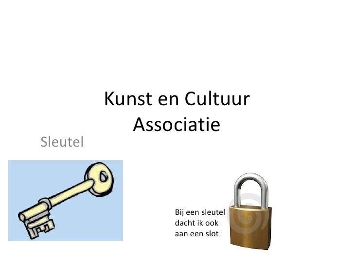 Kunst en Cultuur Associatie<br />Sleutel<br />Bij een sleutel dacht ik ook aan een slot<br />