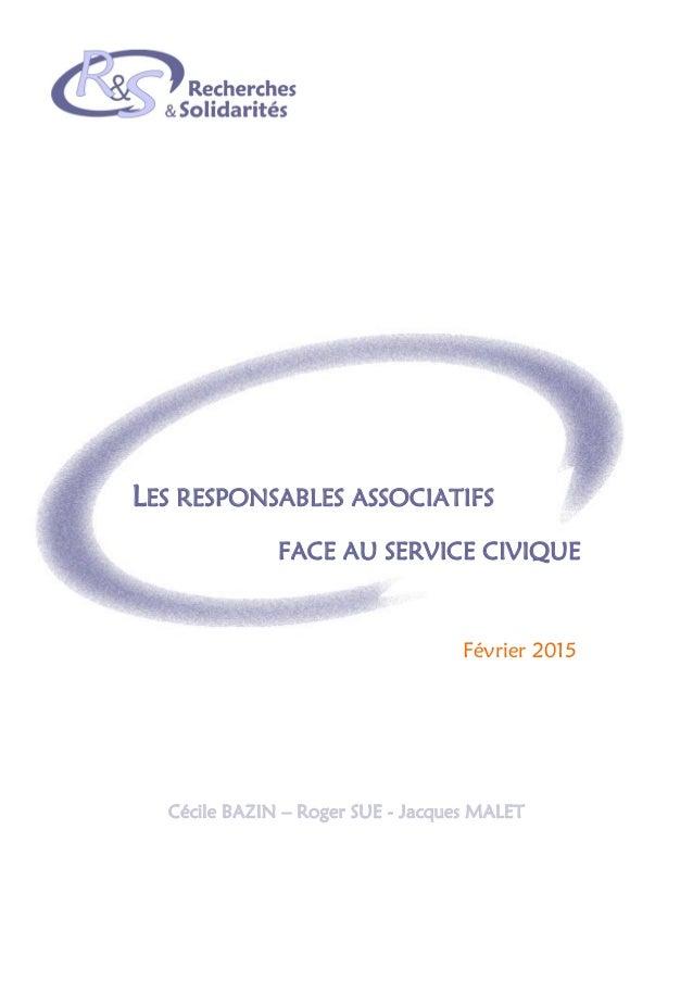 LES RESPONSABLES ASSOCIATIFS FACE AU SERVICE CIVIQUE Février 2015 Cécile BAZIN – Roger SUE - Jacques MALET
