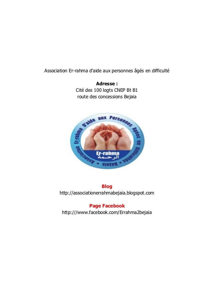 Association Er-rahma daide aux personnes âgés en difficulté                         Adresse :               Cité des 100 l...