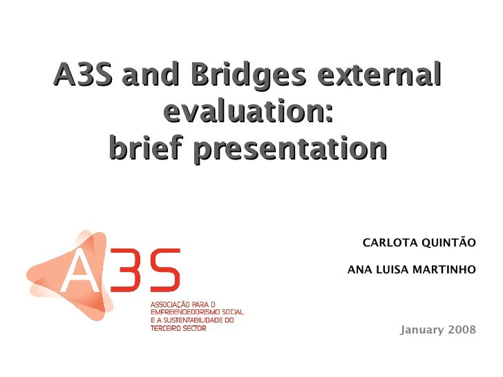 CARLOTA QUINTÃO ANA LUISA MARTINHO January 2008 A3S and Bridges external evaluation: brief presentation