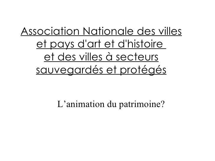 Association Nationale des villes    et pays d'art et d'histoire      et des villes à secteurs    sauvegardés et protégés  ...