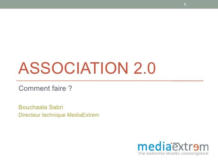 ASSOCIATION 2.0 Comment faire ? Bouchaala Sabri Directeur technique MediaExtrem
