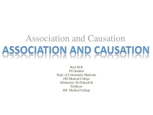Association and Causation Ravi M R PG Student Dept. of Community Medicine JSS Medical College Moderator- Dr Prakash B Prof...