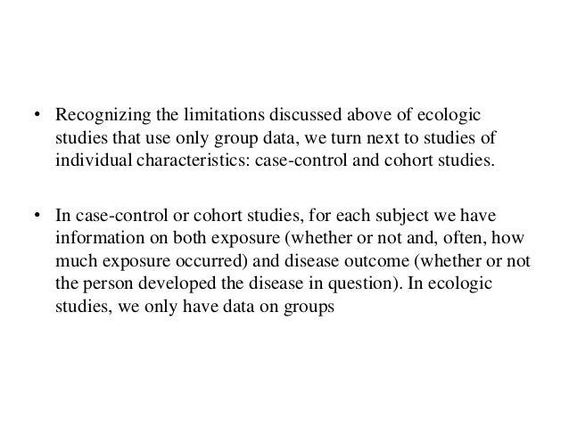 • Recognizing the limitations discussed above of ecologic studies that use only group data, we turn next to studies of ind...