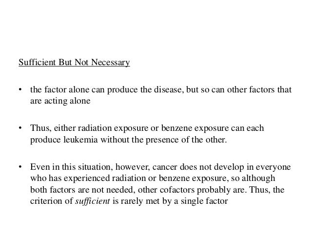 Neither Sufficient Nor Necessary • a factor, by itself, is neither sufficient nor necessary to produce disease • This is a...