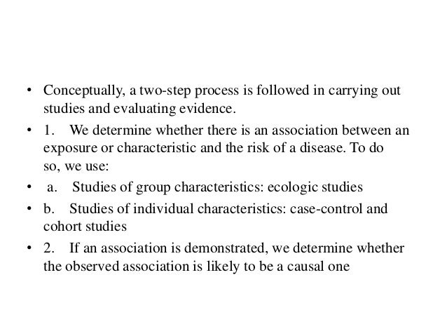 • Conceptually, a two-step process is followed in carrying out studies and evaluating evidence. • 1. We determine whether ...