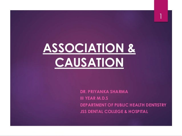 ASSOCIATION & CAUSATION DR. PRIYANKA SHARMA III YEAR M.D.S DEPARTMENT OF PUBLIC HEALTH DENTISTRY JSS DENTAL COLLEGE & HOSP...
