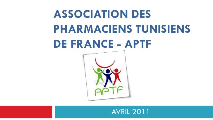 ASSOCIATION DESPHARMACIENS TUNISIENSDE FRANCE - APTF        AVRIL 2011