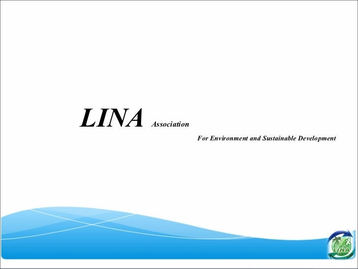 <ul><ul><ul><li>LINA   Association   </li></ul></ul></ul><ul><ul><ul><li>For Environment and Sustainable Development  </li...