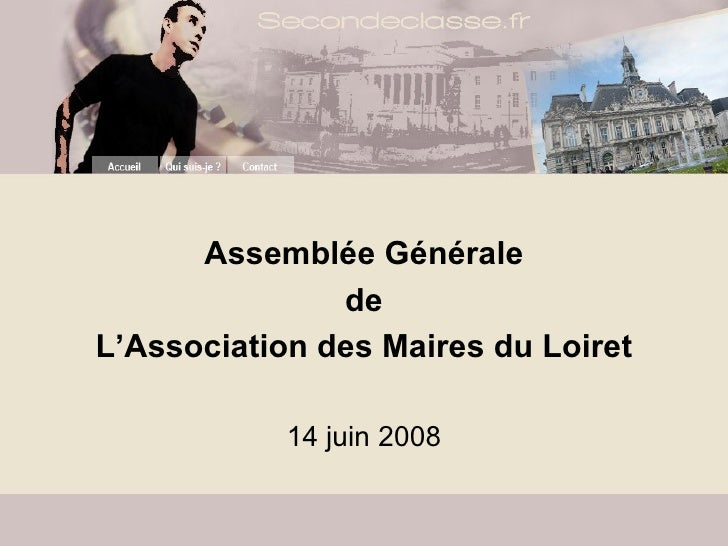 <ul><li>Assemblée Générale </li></ul><ul><li>de </li></ul><ul><li>L'Association des Maires du Loiret </li></ul><ul><li>14 ...