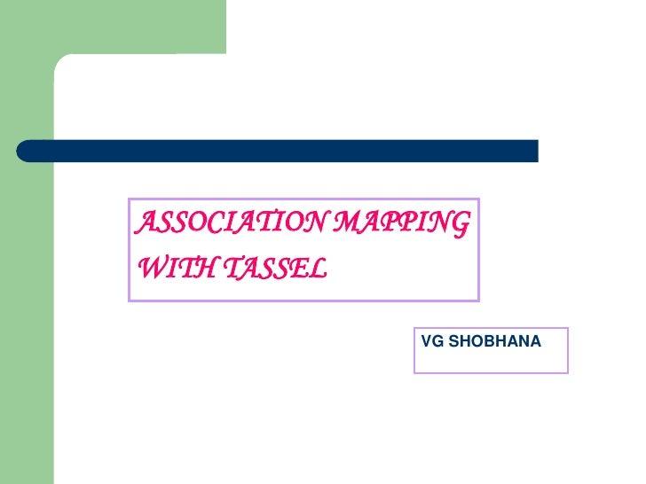 ASSOCIATION MAPPINGWITH TASSEL                VG SHOBHANA