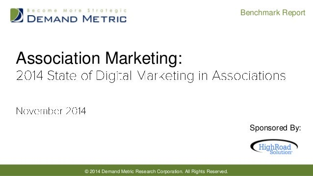 © 2014 Demand Metric Research Corporation. All Rights Reserved.  Benchmark Report  Association Marketing:  Sponsored By: