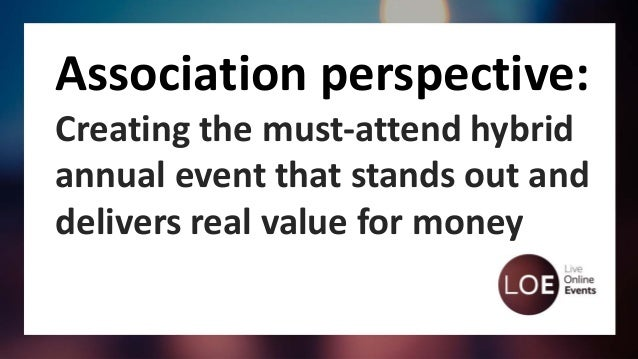 Association perspective: Creating the must-attend hybrid annual event that stands out and delivers real value for money