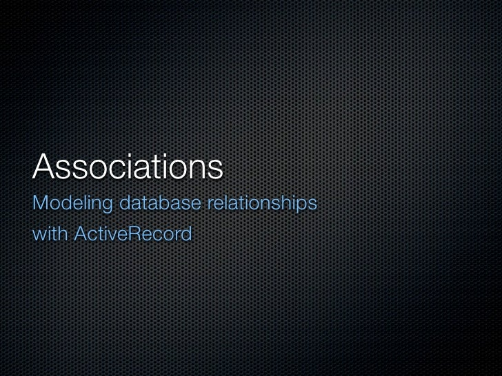 Associations Modeling database relationships with ActiveRecord