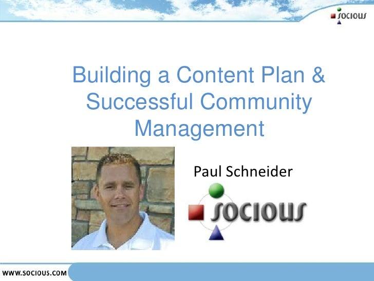 Building a Content Plan &Successful Community Management<br />Paul Schneider<br />