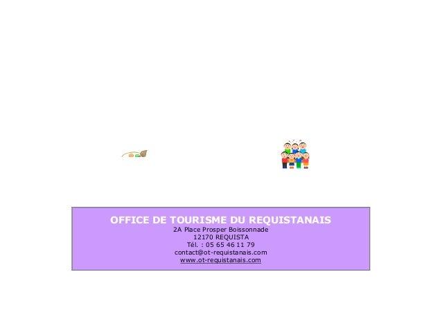 OFFICE DE TOURISME DU REQUISTANAIS 2A Place Prosper Boissonnade 12170 REQUISTA Tél. : 05 65 46 11 79 contact@ot-requistana...
