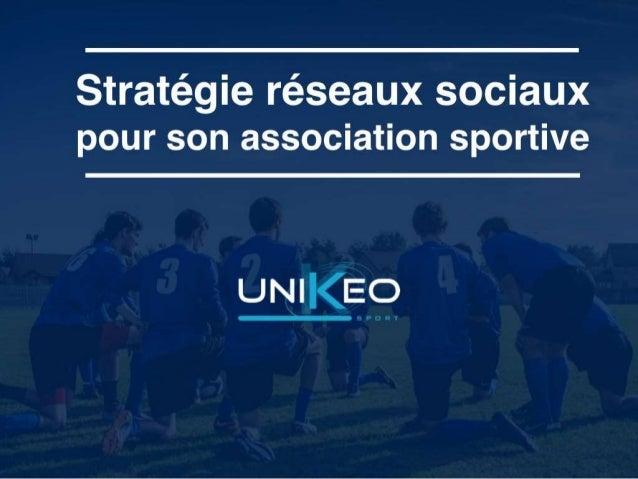 « Mettre en place une stratégie réseaux sociaux pour son association sportive » /Unikeo @UnikeoMTL Présente Résumé atelier...