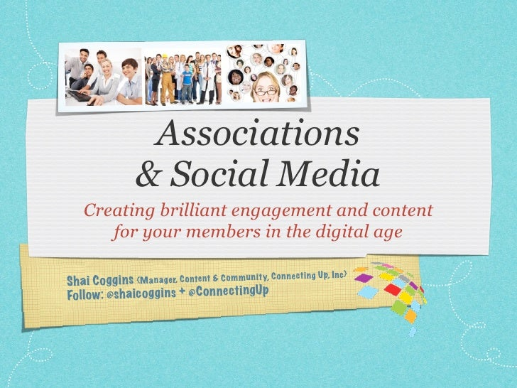 Associations                 & Social Media    Creating brilliant engagement and content       for your members in the dig...