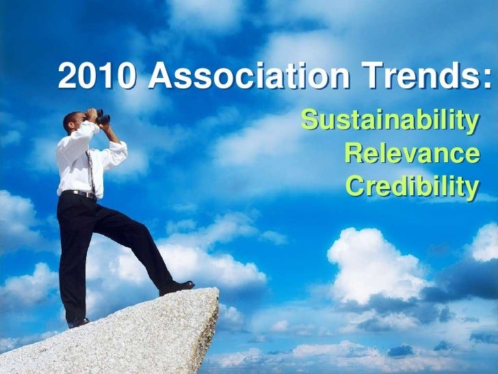 2010 Association Trends:<br />SustainabilityRelevanceCredibility<br />