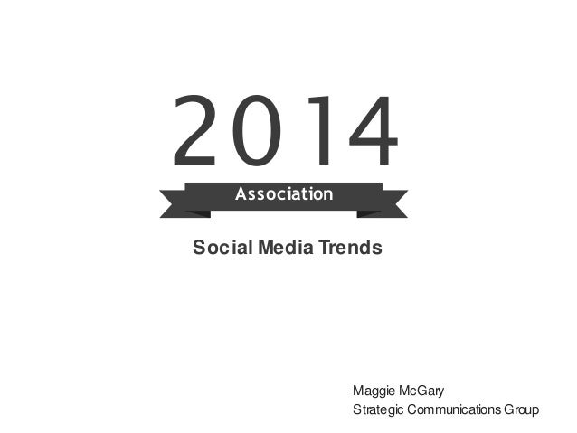 2014  Association  Social Media Trends  Maggie McGary  Strategic Communications Group