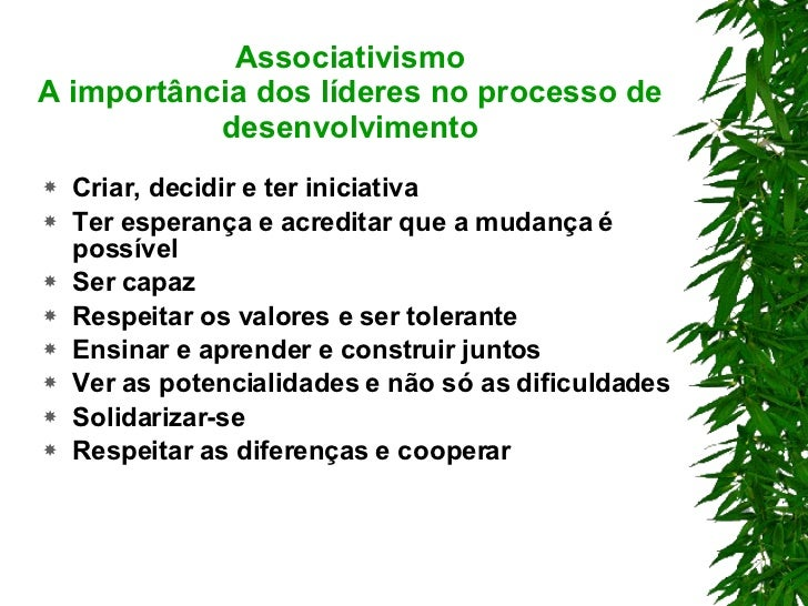 Associativismo A importância dos líderes no processo de desenvolvimento <ul><li>Criar, decidir e ter iniciativa </li></ul>...
