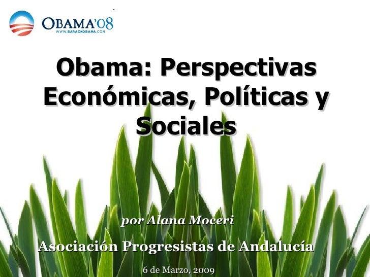Obama: Perspectivas Económicas, Políticas y Sociales por Alana Moceri Asociación Progresistas de Andalucía  6 de Marzo, 2009
