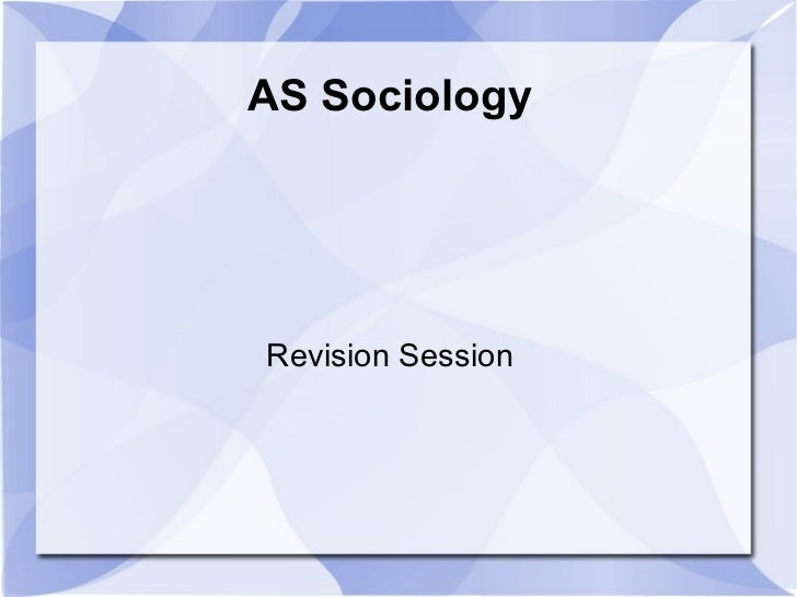 AS Sociology Revision Session