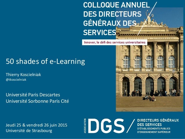 25	   –	   26	   juin	   2015	   Colloque	   @AssoDGS	    50	   shades	   of	   e-­‐Learning	    	    Thierry	   Koscielni...