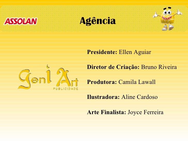 Agência Presidente:  Ellen Aguiar Diretor de Criação:  Bruno Riveira Produtora:  Camila Lawall Ilustradora:  Aline Cardoso...