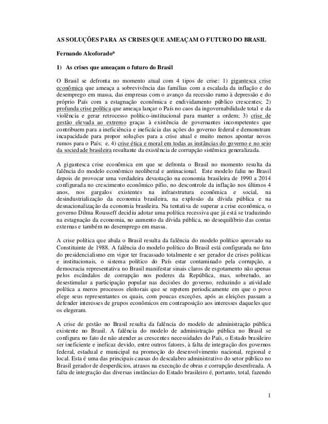 1 AS SOLUÇÕES PARA AS CRISES QUE AMEAÇAM O FUTURO DO BRASIL Fernando Alcoforado* 1) As crises que ameaçam o futuro do Bras...