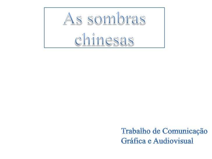 As sombras chinesas<br />Trabalho de Comunicação Gráfica e Audiovisual<br />