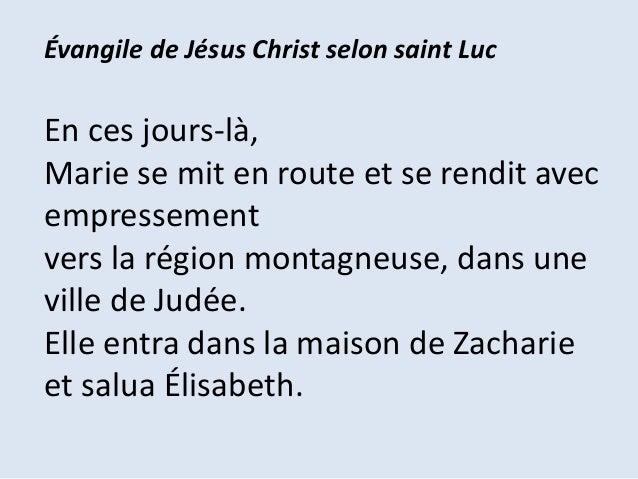 Marie dit alors : « Mon âme exalte le Seigneur, exulte mon esprit en Dieu, mon Sauveur ! Il s'est penché sur son humble se...