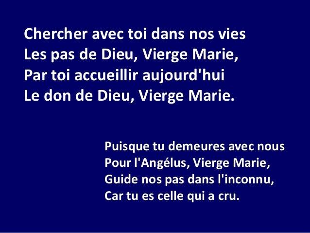 Chercher avec toi dans nos vies Les pas de Dieu, Vierge Marie, Par toi accueillir aujourd'hui Le don de Dieu, Vierge Marie.