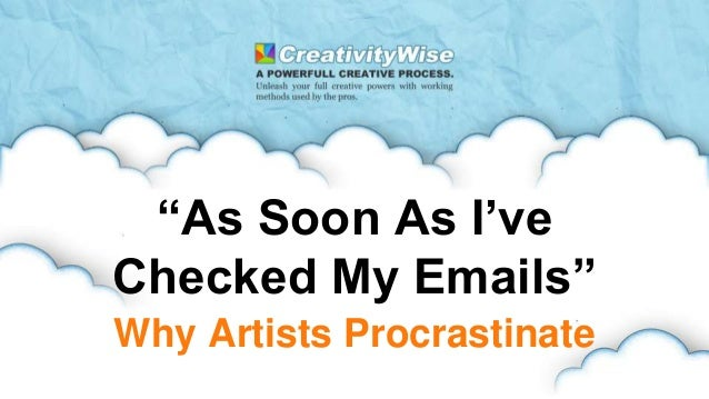"""""""As Soon As I've Checked My Emails"""" Why Artists Procrastinate"""
