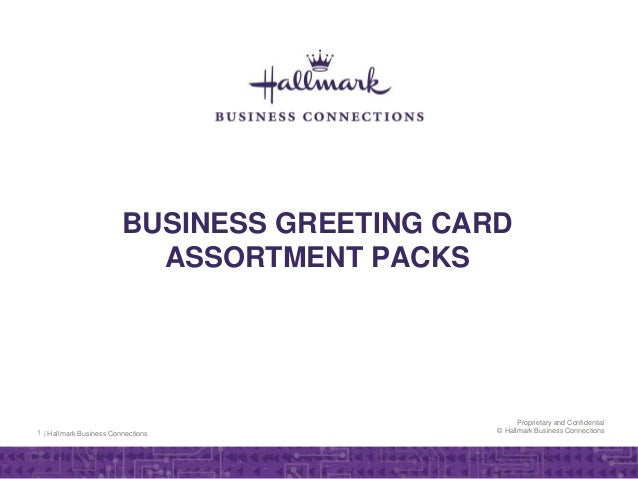 | Hallmark Business Connections Proprietary and Confidential © Hallmark Business Connections BUSINESS GREETING CARD ASSORT...