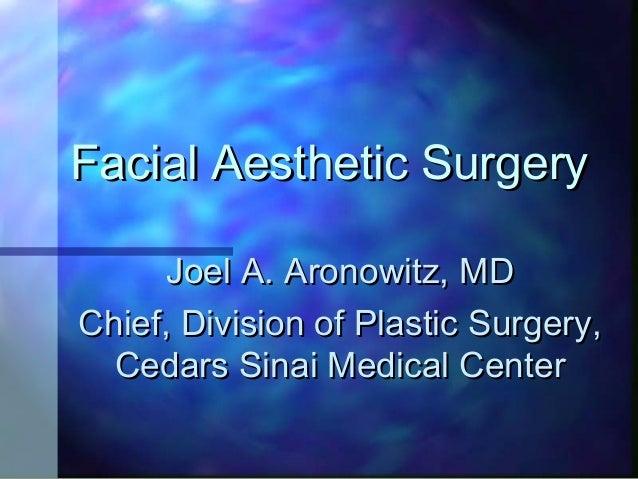 Facial Aesthetic SurgeryFacial Aesthetic Surgery Joel A. Aronowitz, MDJoel A. Aronowitz, MD Chief, Division of Plastic Sur...
