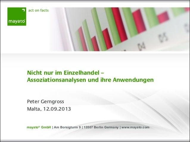 Nicht nur im Einzelhandel – Assoziationsanalysen und ihre Anwendungen  Peter Gerngross Malta, 12.09.2013  mayato® GmbH | A...