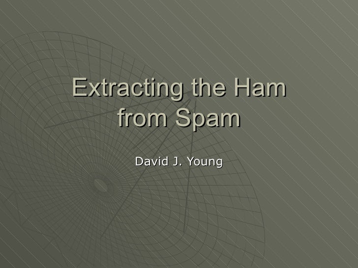 Extracting the Ham from Spam David J. Young