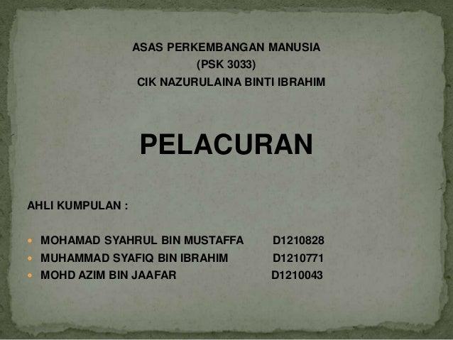 ASAS PERKEMBANGAN MANUSIA (PSK 3033) CIK NAZURULAINA BINTI IBRAHIM PELACURAN AHLI KUMPULAN :  MOHAMAD SYAHRUL BIN MUSTAFF...