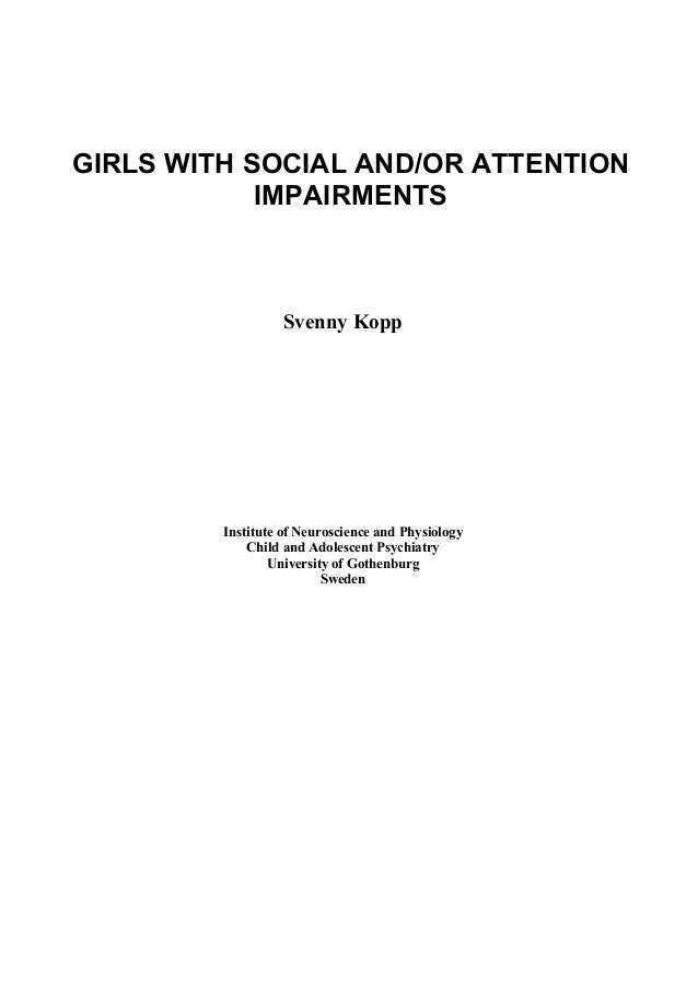 1 GIRLS WITH SOCIAL AND/OR ATTENTION IMPAIRMENTS Svenny Kopp Institute of Neuroscience and Physiology Child and Adolescent...
