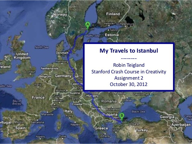My Travels to Istanbul          --------          Robin TeiglandStanford Crash Course in Creativity          Assignment 2 ...