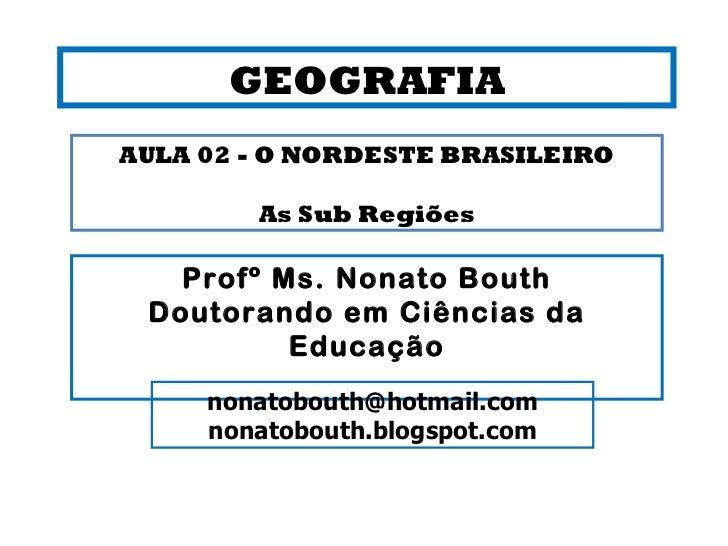 GEOGRAFIA Profº Ms. Nonato Bouth Doutorando em Ciências da Educação [email_address] nonatobouth.blogspot.com AULA 02 - O N...