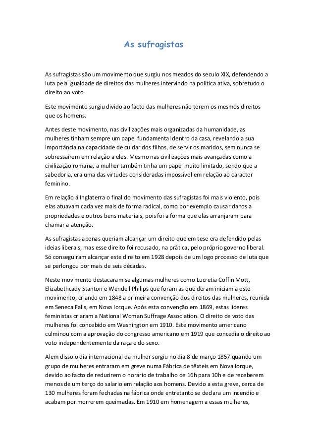 As sufragistas As sufragistas são um movimento que surgiu nos meados do seculo XIX, defendendo a luta pela igualdade de di...